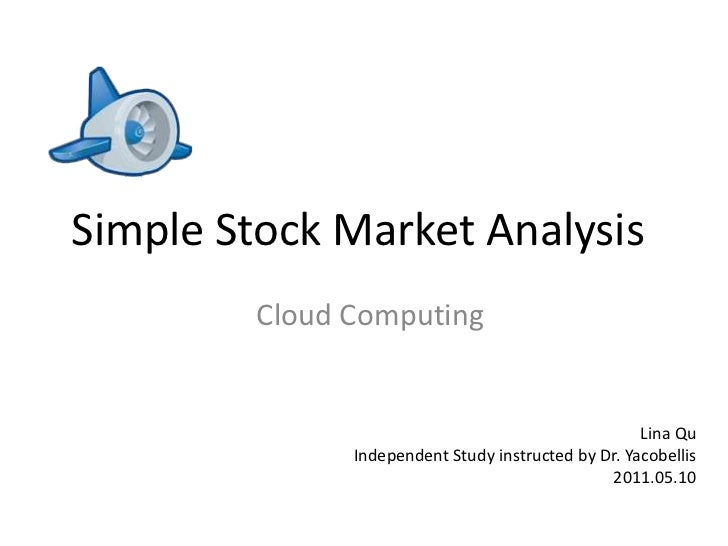 Simple Stock Market Analysis<br />Cloud Computing<br />LinaQu<br />Independent Study instructed by Dr. Yacobellis<br />201...