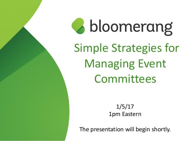 Simple Strategies for Managing Event Committees 1/5/17 1pm Eastern The presentation will begin shortly.
