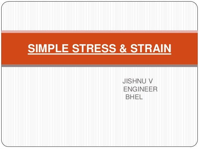 SIMPLE STRESS & STRAIN JISHNU V ENGINEER BHEL