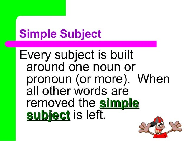 ShowMe - Subject and predicate and simple subject and simple predicate