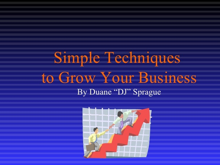 """Simple Techniques  to Grow Your Business By Duane """"DJ"""" Sprague"""
