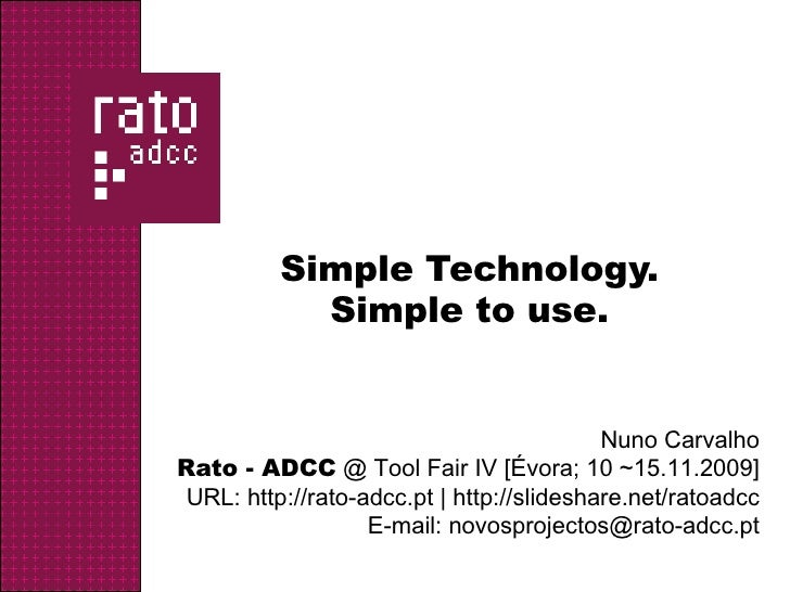 Simple Technology.             Simple to use.                                              Nuno Carvalho Rato - ADCC @ Too...