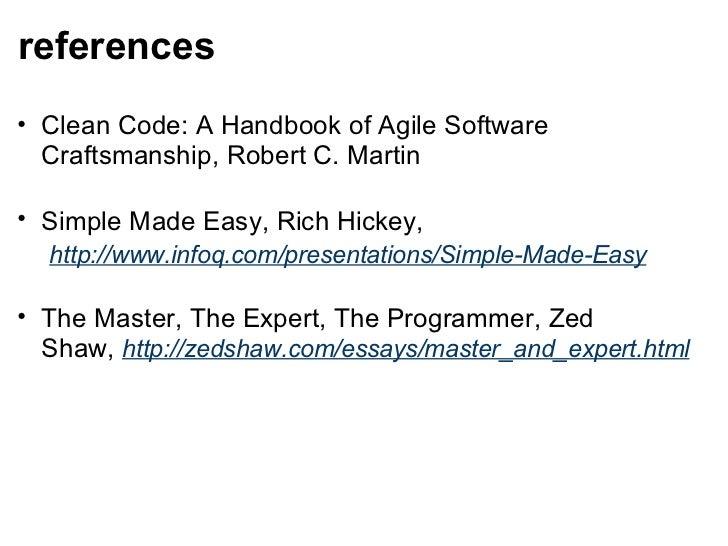 references <ul><ul><li>Clean Code: A Handbook of Agile Software Craftsmanship,Robert C. Martin </li></ul></ul><ul><ul><li...