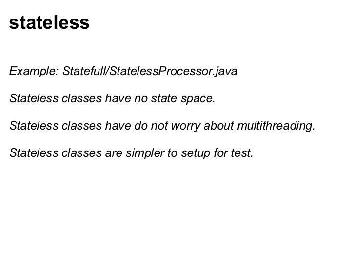 stateless <ul><li>Example: Statefull/StatelessProcessor.java </li></ul><ul><li>Stateless classes have no state space. </li...