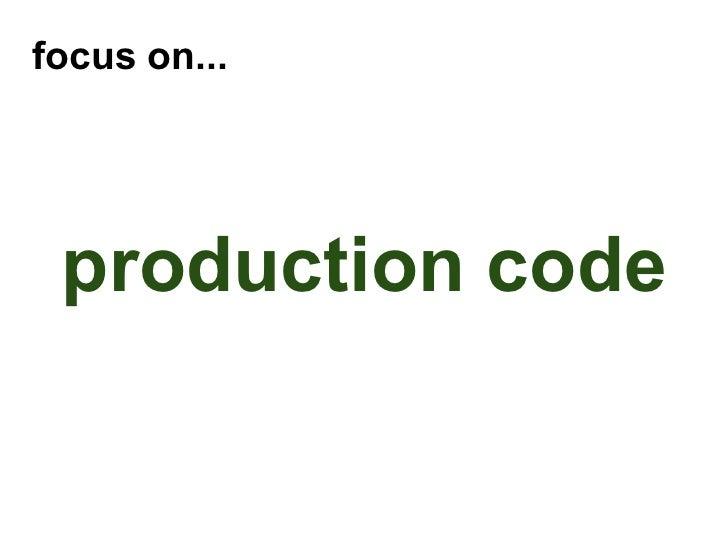 <ul><li>production code </li></ul>focus on...