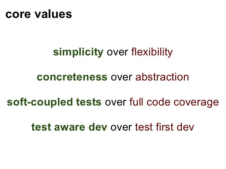 core values <ul><li>simplicity   over  flexibility </li></ul><ul><li>concreteness   over  abstraction </li></ul><ul><li>so...