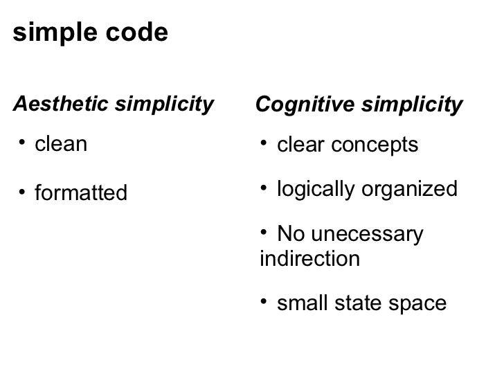 simple code <ul><li>Aestheticsimplicity </li></ul><ul><ul><li>clean </li></ul></ul><ul><ul><li>formatted </li></ul></ul><...