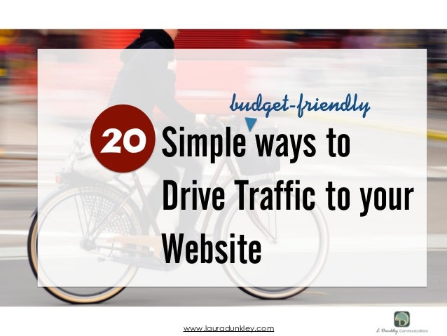 Simple ways to  Drive Traffic to your  Website  20  budget-friendly  www.lauradunkley.com