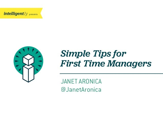 presents Simple Tips for First Time Managers JANET ARONICA @JanetAronica