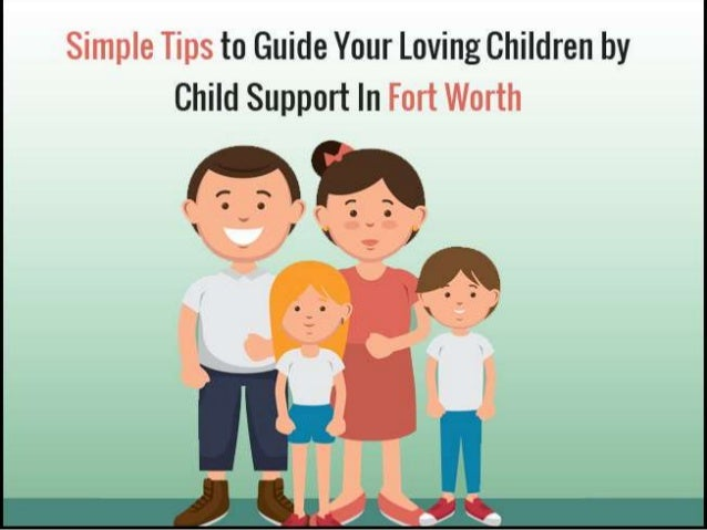 Simple Tips to Guide Your Loving Children by Child Support In Fort Worth Fort Worth child custody attorney - wwlawman