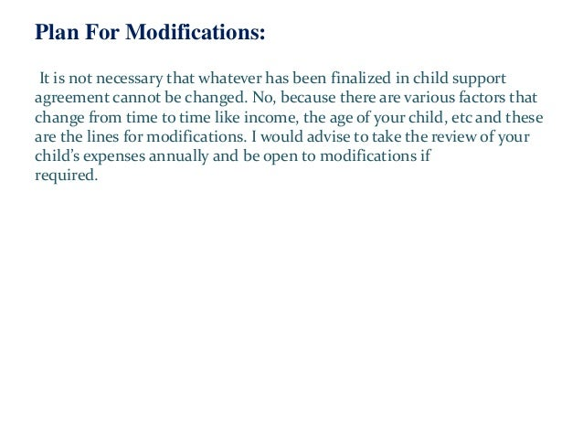 Plan For Modifications: It is not necessary that whatever has been finalized in child support agreement cannot be changed....