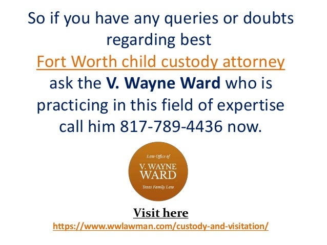 So if you have any queries or doubts regarding best Fort Worth child custody attorney ask the V. Wayne Ward who is practic...