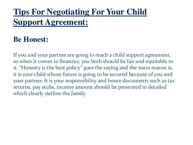 Tips For Negotiating For Your Child Support Agreement: Be Honest: If you and your partner are going to reach a child suppo...