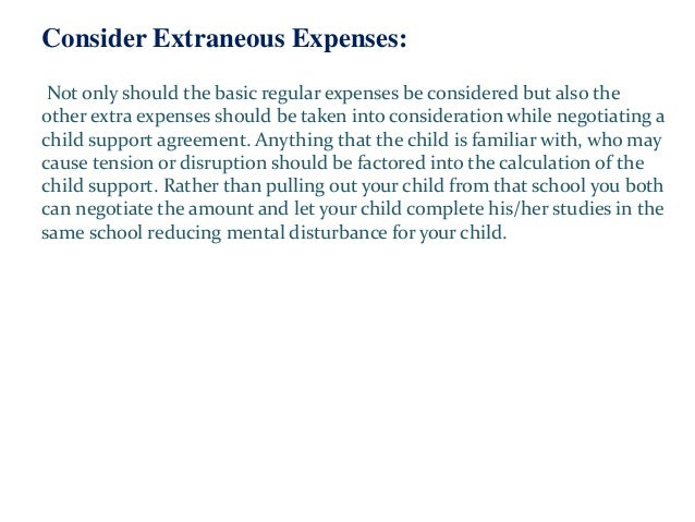 Consider Extraneous Expenses: Not only should the basic regular expenses be considered but also the other extra expenses s...