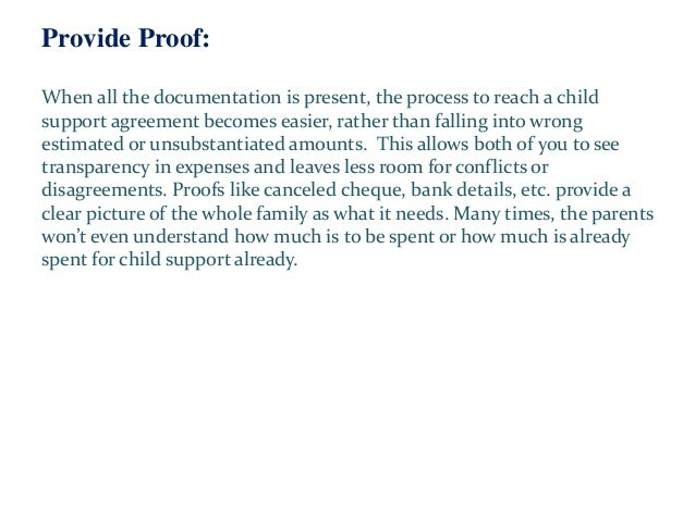 Provide Proof: When all the documentation is present, the process to reach a child support agreement becomes easier, rathe...