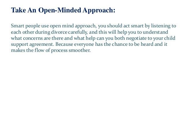 Take An Open-Minded Approach: Smart people use open mind approach, you should act smart by listening to each other during ...