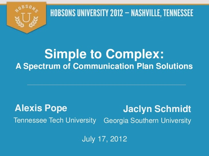 Simple to Complex:A Spectrum of Communication Plan SolutionsAlexis Pope                       Jaclyn SchmidtTennessee Tech...