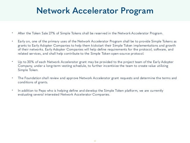 43 • After the Token Sale 27% of Simple Tokens shall be reserved in the Network Accelerator Program. • Early on, one of t...