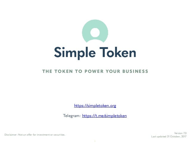 https://simpletoken.org Telegram: https://t.me/simpletoken Version 7.0 Last updated 31 October, 2017 Disclaimer: Not an of...