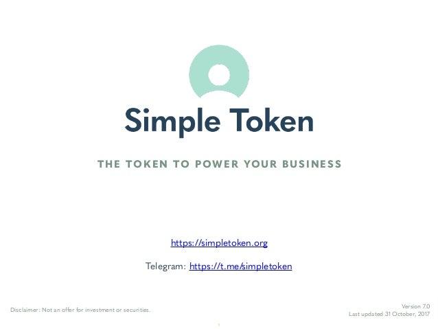 https://simpletoken.org Telegram: https://t.me/simpletoken Version 7.0 Last updated 31 October, 2017 Disclaimer: Not an of...