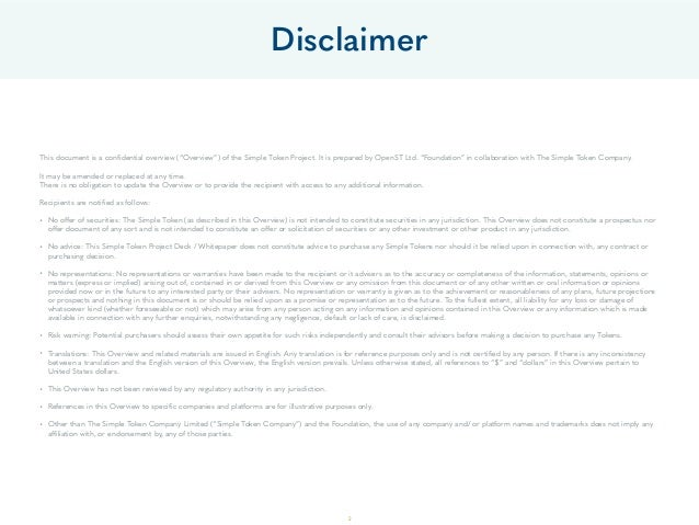 """Disclaimer 2 This document is a confidential overview (""""Overview"""") of the Simple Token Project. It is prepared by OpenST L..."""