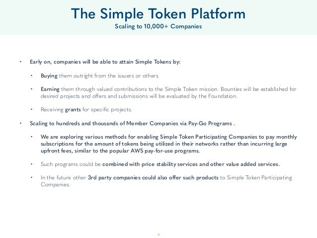 38 • Early on, companies will be able to attain Simple Tokens by: • Buying them outright from the issuers or others. • E...