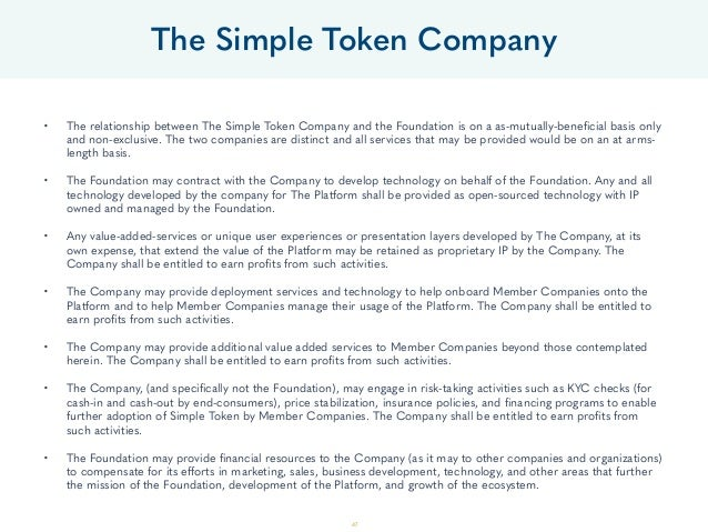 47 • The relationship between The Simple Token Company and the Foundation is on a as-mutually-beneficial basis only and no...
