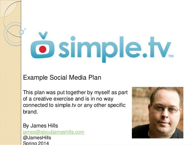 Example Social Media Plan This plan was put together by myself as part of a creative exercise and is in no way connected t...