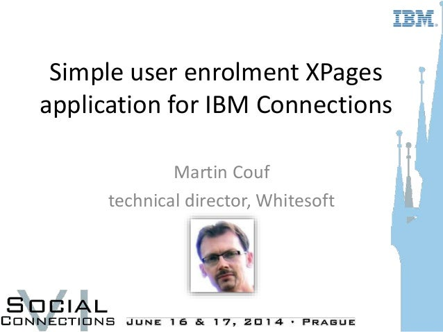 Simple user enrolment XPages application for IBM Connections Martin Couf technical director, Whitesoft