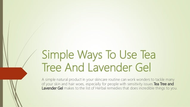Simple Ways To Use Tea Tree And Lavender Gel A simple natural product in your skincare routine can work wonders to tackle ...