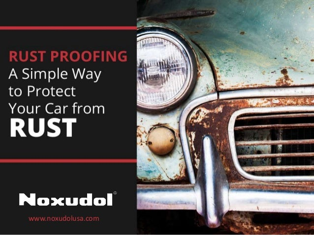 Rust Proofing – A S imple Way to Protect Y our Ca r from Rust www.noxudolusa.com