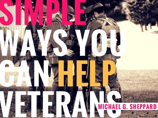 SIMPLE WAYS YOU CAN HELP VETERANSMICHAEL G. SHEPPARD