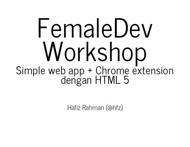 FemaleDev Workshop Simplewebapp+Chromeextension denganHTML5 HafizRahman(@hfz)