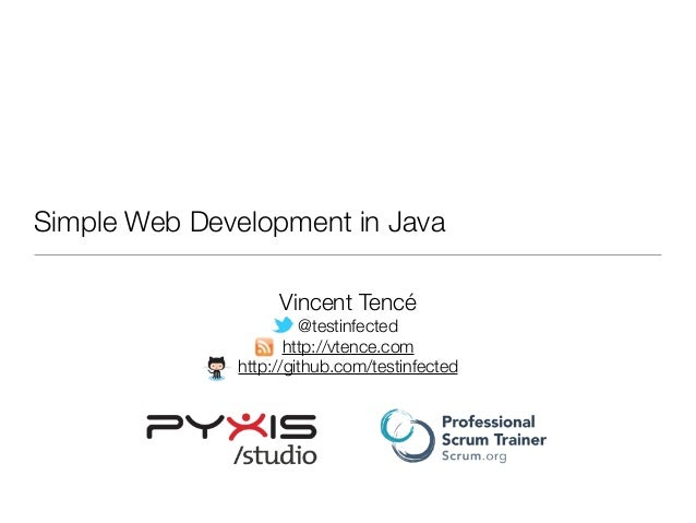 Simple Web Development in Java Vincent Tencé @testinfected http://vtence.com http://github.com/testinfected