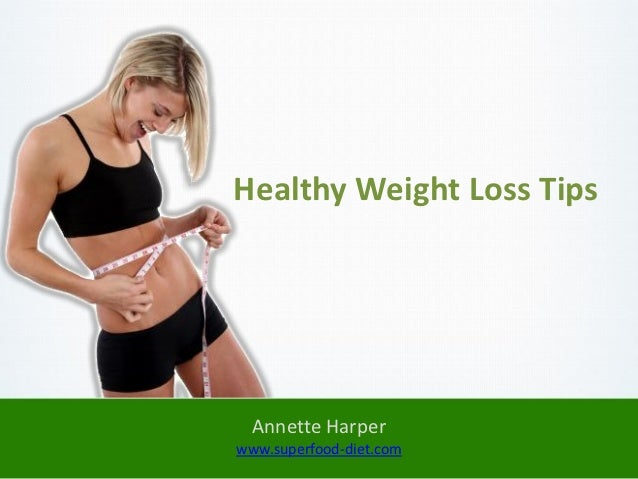 Healthy Weight Loss Tips  Annette Harperwww.superfood-diet.com