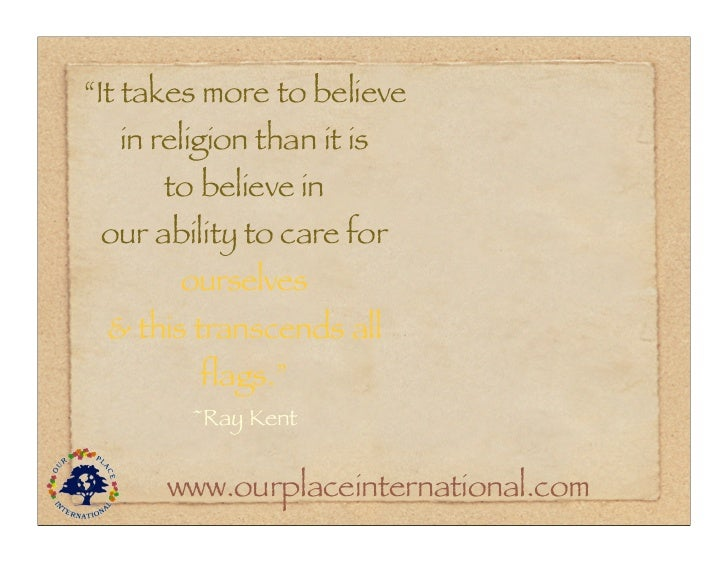 """""""It takes more to believe  in religion than it is      to believe in our ability to care for       ourselves & this transc..."""