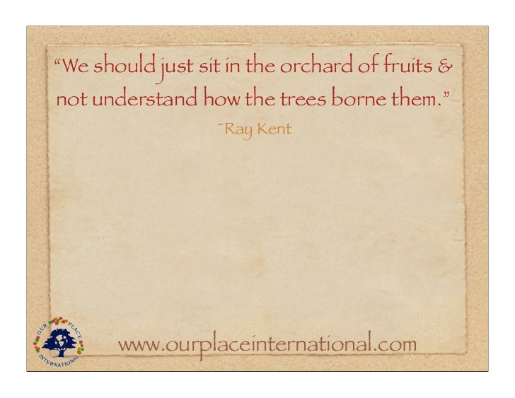 """""""We should just sit in the orchard of fruits &not understand how the trees borne them.""""                  ~Ray Kent       w..."""