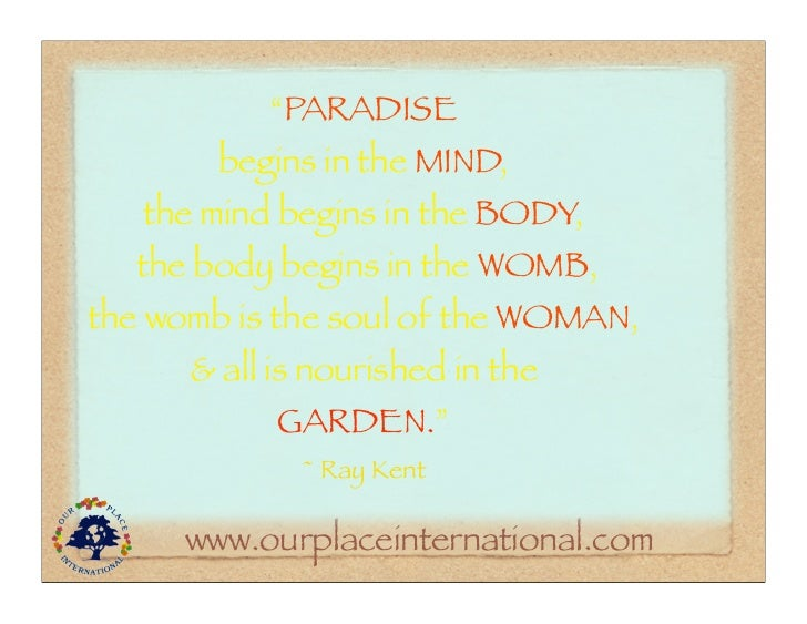 """""""PARADISE        begins in the MIND,   the mind begins in the BODY,  the body begins in the WOMB,the womb is the soul of t..."""