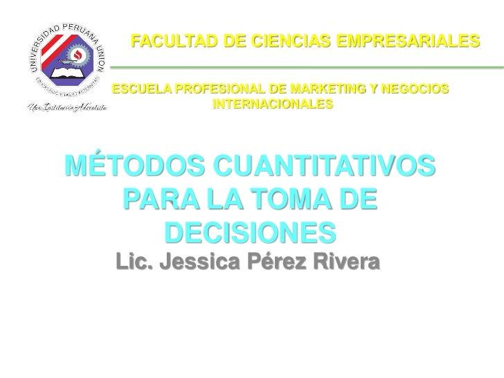 FACULTAD DE CIENCIAS EMPRESARIALES  ESCUELA PROFESIONAL DE MARKETING Y NEGOCIOS              INTERNACIONALESMÉTODOS CUANTI...