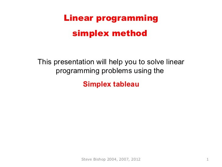 Linear programming           simplex methodThis presentation will help you to solve linear      programming problems using...