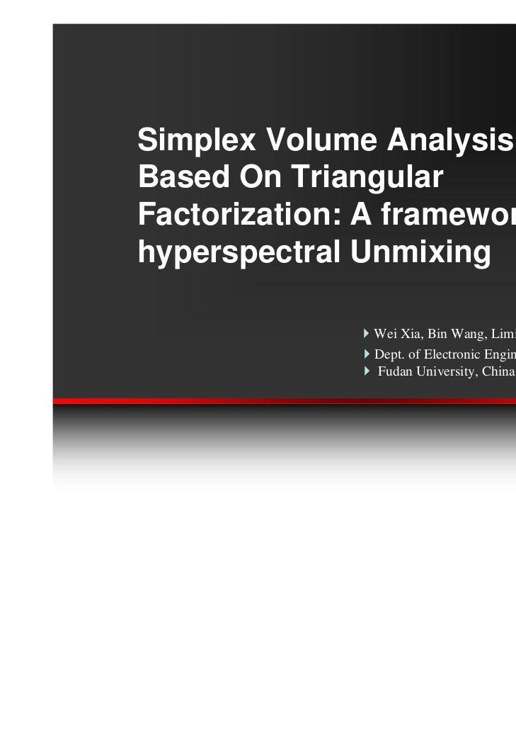 Simplex Volume AnalysisBased On TriangularFactorization: A framework forhyperspectral Unmixing               Wei Xia, Bin ...