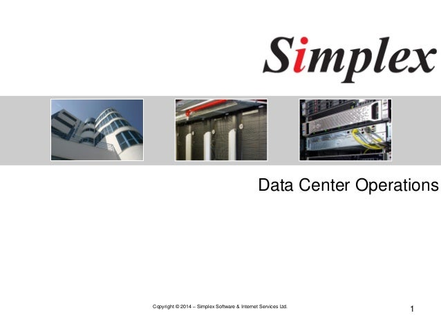Data Center Operations  1 Copyright © 2014 – Simplex Software & Internet Services Ltd.