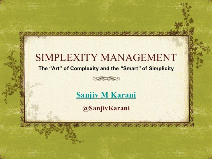 "SIMPLEXITY MANAGEMENTThe ""Art"" of Complexity and the ""Smart"" of Simplicity              Sanjiv M Karani                 @S..."