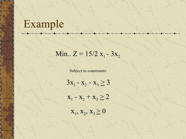 an example of two phase simplex Unit 1 lesson 9 : the big m method learning outcomes • the big m method to solve a linear programming problem in the previous discussions of the simplex algorithm.