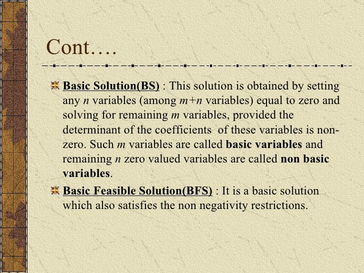 Cont…. <ul><li>Basic Solution(BS)  : This solution is obtained by setting any  n  variables (among  m+n  variables) equal ...