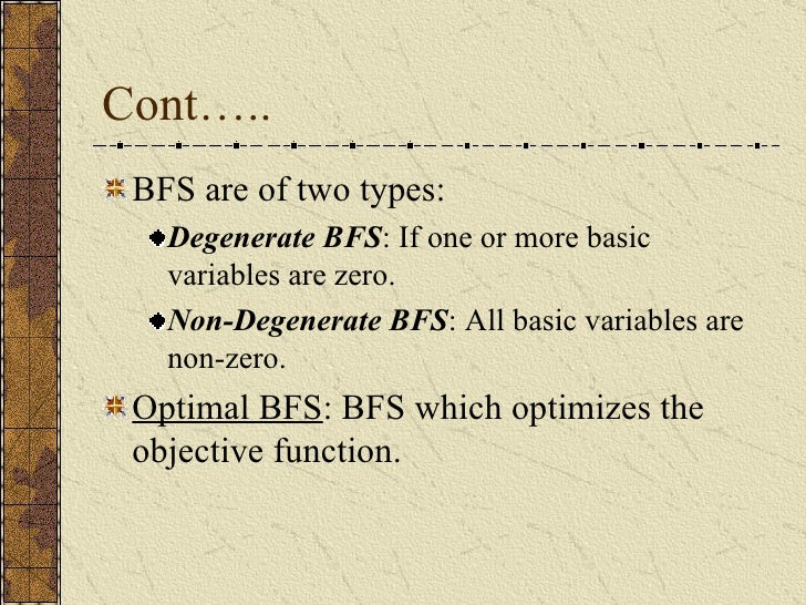 Cont….. <ul><li>BFS are of two types: </li></ul><ul><ul><li>Degenerate BFS : If one or more basic variables are zero. </li...