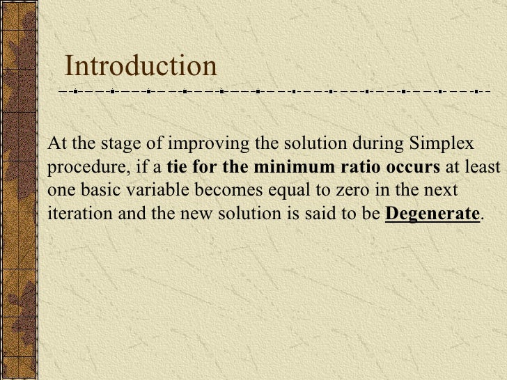 Introduction At the stage of improving the solution during Simplex procedure, if a  tie for the minimum ratio occurs  at l...