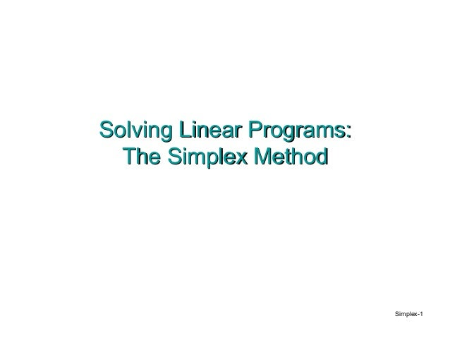 Solving Linear Programs:  The Simplex Method                           Simplex-1