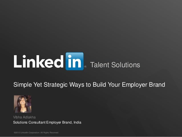 Talent Solutions Simple Yet Strategic Ways to Build Your Employer Brand  Vibha Adlakha Solutions Consultant Employer Brand...
