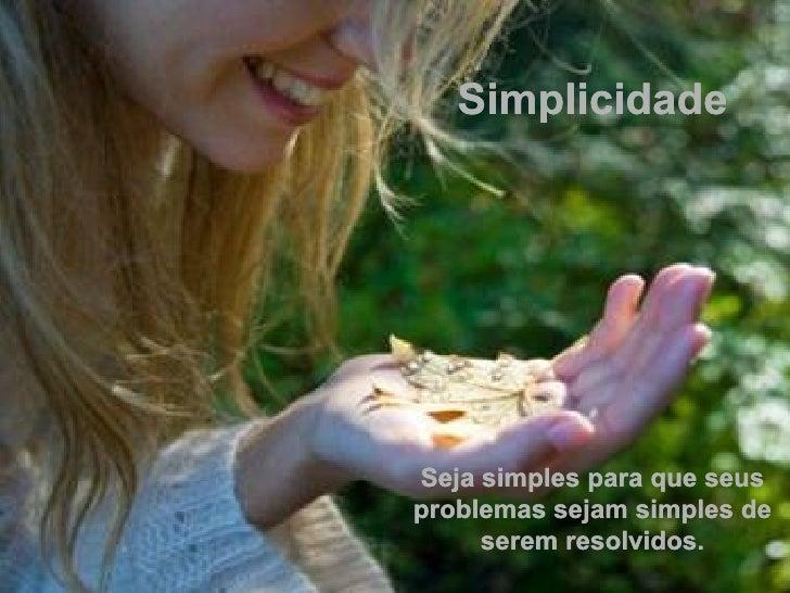 Simplicidade Seja simples para que seus problemas sejam simples de serem resolvidos.